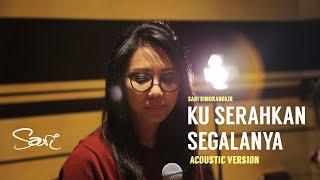 Sari Simorangkir - Kuserahkan Segalanya (Acoustic Version)