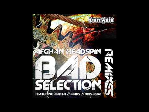 Afghan Headpsin - Bad Selection (Ribs & Ig88 Remix) [Pure Filth]