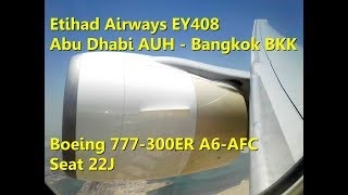After a 6hours wait at Abu Dhabi airport, we finally took off bound to Bangkok airport onboard this beautiful B777-300ER A6-ETC.There was a lot of both positiv and negativ aspect on that flight :- Rude and unpolite crew at the information desk at Abu Dhabi, didn't tell any details about the delay and the only compensation was a bottle of water ! 4 hours on that small and expensive airport !However the flight wasn't full at all and we got a lot of space, lying down on 3 seats. The meals were ok but due to the delay we got our breakfast at 1pm (4pm in Bangkok) so that much too late ... Crew onboard was okay but no more...I would rate this flght 2.5/5, 1/5 for the crew and the ponctuality, 4/5 for the inflight service (IFE, confort, etc).See you soon for antoher report, and once again sorry for the bad quality my camera is so rubbish !© DoubleH63 - EY408 AUH-BKK B777-300ER 19/6/17