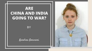 China to attack India in two weeks? Karolina Goswami