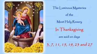 The Annual Facebook Worldwide Rosary Novena in Reparation for the sins of the world.The Luminous Mysteries In Thanksgiving are said on days; 3, 7, 11, 15, 19, 23 and 27If you would like to join in with us on Facebook follow this link to the 2014 event page:https://www.facebook.com/events/174931719366289/http://www.catholicmariandevotions.com/https://twitter.com/Rosary_Novena