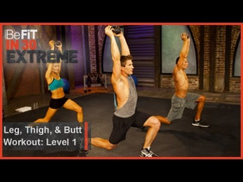 level - Leg, Thigh and Butt Workout Level 1 from BeFit in 30 Extreme is an intense, total-body workout that focuses on 3 major muscle groups of the body in order to ...