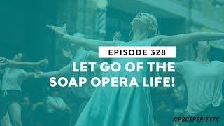 Video Let Go of the Soap Opera Life! | Ep. 328 MP3, 3GP, MP4, WEBM, AVI, FLV November 2018