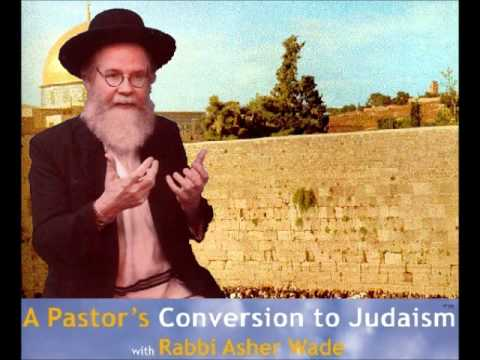 From Pastor to Rabbi - Conversion to Judaism - Convert became Rabbi