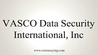 Learn how to say VASCO Data Security International, Inc with EmmaSaying free pronunciation tutorials.http://www.emmasaying.com