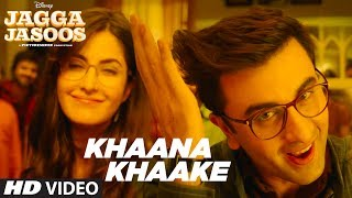Khaana Khaake Song (Video) - Jagga Jasoos