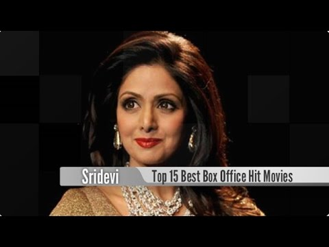 Top 15 Best Sridevi Box Office Hit Movies List