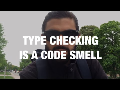 Type Checking Is A Code Smell | Code Walks 017