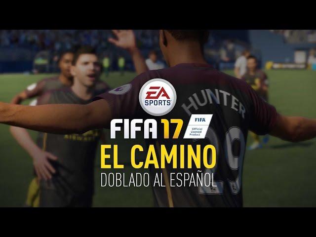 FIFA 17 - El Camino doblado al español