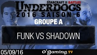 FunK vs ShaDoWn - Underdogs 2016 Saison 6 - Groupe A