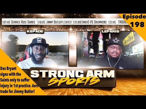 Jimmy Butler TRADED | Strong Arm Sports Podcast Ep198 | Dez Signs with N.O. then gets Hurt