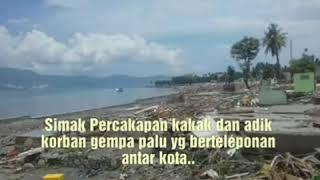 Video Sedih !!Dengarkan Percakapan kakak adik ini, korban Gempa dan Tsunami Palu Donggala ,Sulawesi Tengah MP3, 3GP, MP4, WEBM, AVI, FLV Desember 2018