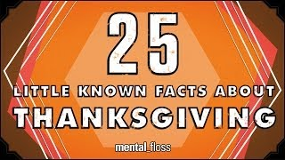 25 Little Known Facts About Thanksgiving - mental_floss on YouTube (Ep. 36)