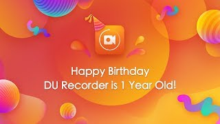 Happy Birthday! DU Recorder is 1 Year Old! Special Thanks Video to All DU Recorder Users!