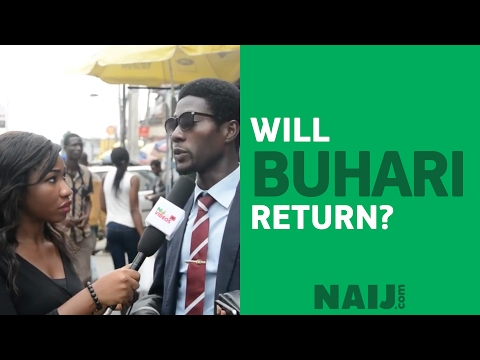 Will Buhari Return? - Don't Miss Out In This Legendary Answer