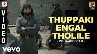 Video Vishwaroopam - Thuppaki Engal Tholile Video | Kamal Haasan MP3, 3GP, MP4, WEBM, AVI, FLV September 2018