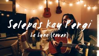 Video Selepas Kau Pergi - La Luna (cover) by The Macarons Project MP3, 3GP, MP4, WEBM, AVI, FLV Januari 2018