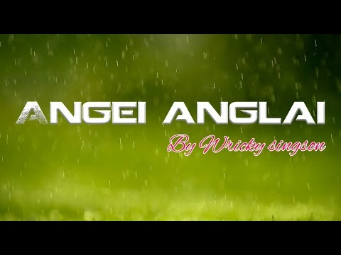 Angei anglai-Wricky singson    Full lyrics    Thadou-Kuki love song