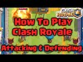 Clash Royale - How to Play Clash Royale | Attacking & Defending Strategy for Clash Royale Beginners