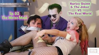 Harley Quinn & The Joker VS. The Real World (Ep.02 The Meter Maid) | Just Giggle It