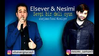 Elsever Goycayli & Nesimi samaxili(Bir defe sevib urey)