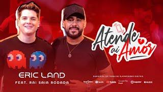 Eric Land ft. Raí Saia Rodada - Atende Aí Amor