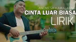 Video Andmesh kamaleng - cinta luar biasa (official Lyric) MP3, 3GP, MP4, WEBM, AVI, FLV April 2019