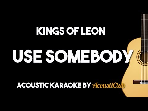 Kings Of Leon – Use Somebody (Acoustic Guitar Karaoke Backing Track)