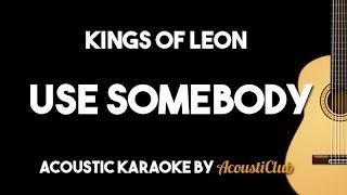 Video Kings Of Leon - Use Somebody (Acoustic Guitar Karaoke Backing Track) MP3, 3GP, MP4, WEBM, AVI, FLV Januari 2018
