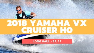 7. 2018 Yamaha VX Cruiser HO WaveRunner Review – Long Haul Ep. 27