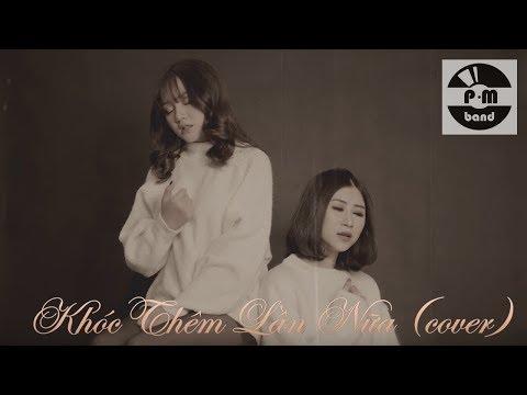 Khóc Thêm Lần Nữa (MV cover) | PM Band - Thời lượng: 3:18.