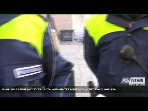 18/01/2020 | TRUFFATA E DERUBATA, ANZIANA TERRORIZZATA: «CREDEVO DI MORIRE»