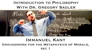 Intro To Philosophy:  Kant, Groundwork, Sec. 1