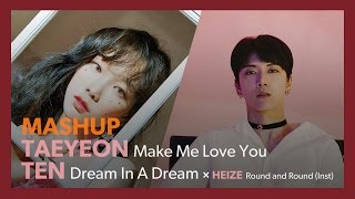 Video [MASHUP] TAEYEON 태연 × NCT TEN 텐|Make Me Love You + Dream In A Dream 몽중몽 (+ Round and Round Inst) MP3, 3GP, MP4, WEBM, AVI, FLV Februari 2018
