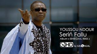 Video Youssou Ndour - Serin Fallu (Clip Officiel) MP3, 3GP, MP4, WEBM, AVI, FLV Oktober 2017