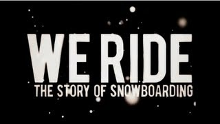 PRESENTS We Ride The Story Of Snowboarding Full Movie