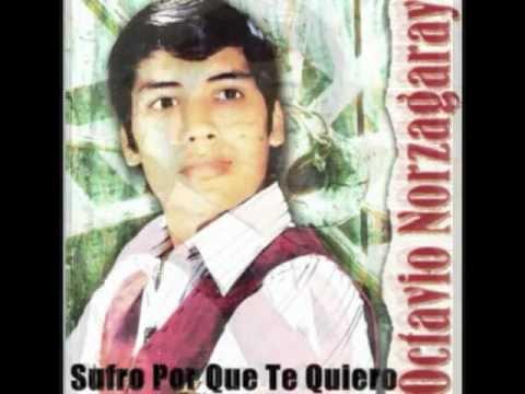 Octavio Norzagaray Sufro Por Que Te Quiero
