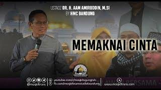 Video Memaknai Cinta - Ust. Dr. H. Aam Amiruddin, M.Si MP3, 3GP, MP4, WEBM, AVI, FLV Juni 2019