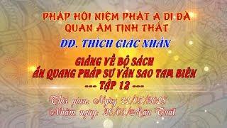 Tập 12 - Video ĐĐ.Thích Giác Nhàn giảng Ấn Quang Pháp Sư Văn Sao Tam Biên
