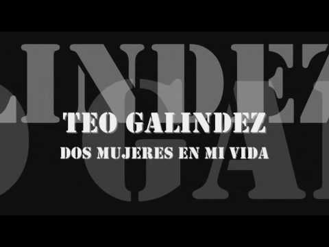 Teo Galindez - Dos Mujeres en mi Vida