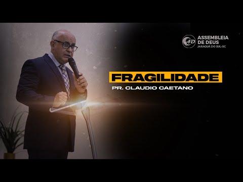 Fragilidade - Pr. Claudio Caetano