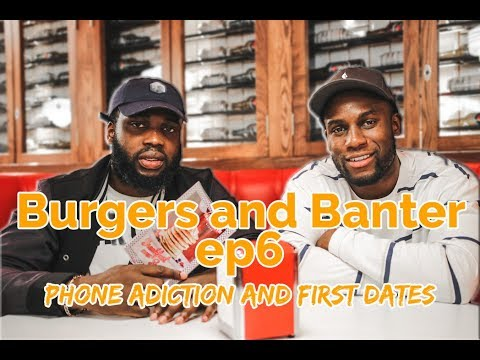 Phone addiction & Splitting bills on First date | Burgers & Banter EP:6