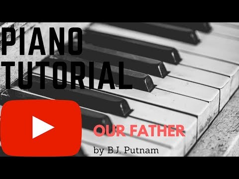 "Piano Tutorial ""Our Father"" By B.J. Putnam"