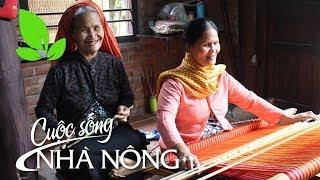 Cuộc sống nhà nông | Những người giữ hồn thổ cẩm truyền thống - CSNN 313