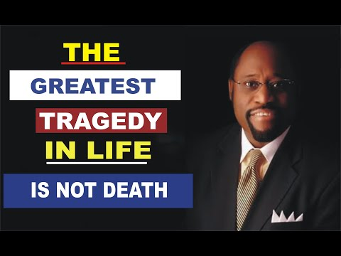 The greatest tragedy in life is not death by Myles Munroe