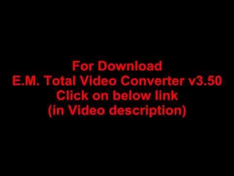 Download E.M. Total Video Converter v3.50 full version