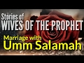 Beautiful Story of Prophet's Marriage with Umm Salamah | Wives of the Prophet