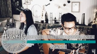 Video Naif - Benci Untuk Mencinta (Aviwkila Cover) MP3, 3GP, MP4, WEBM, AVI, FLV April 2018
