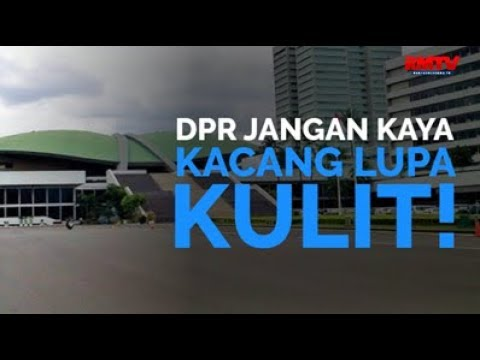 DPR Jangan Kaya Kacang Lupa Kulit!