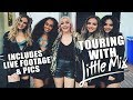 day 7...TOURING WITH LITTLE MIX! (Includes live footage and pics)